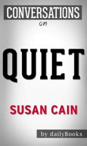 Quiet: The Power of Introverts in a World That Can't Stop Talking: by Susan Cain   Conversation Starters
