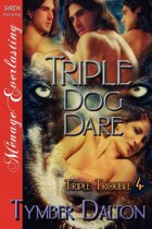 Triple Dog Dare [Triple Trouble 4] (Siren Publishing Menage Everlasting)