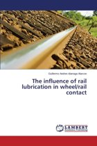 The Influence of Rail Lubrication in Wheel/Rail Contact