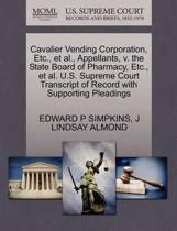 Cavalier Vending Corporation, Etc., et al., Appellants, V. the State Board of Pharmacy, Etc., et al. U.S. Supreme Court Transcript of Record with Supporting Pleadings