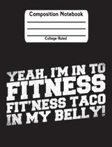 Yeah I'm in to Fitness Fit'ness Taco in My Belly!