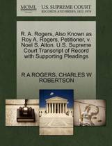 R. A. Rogers, Also Known as Roy A. Rogers, Petitioner, V. Noel S. Alton. U.S. Supreme Court Transcript of Record with Supporting Pleadings