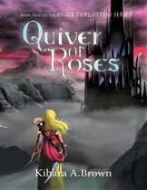 Quiver of Roses Book Two In the Once Forgotten Series