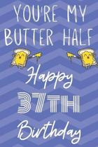 You're My Butter Half Happy 37th Birthday