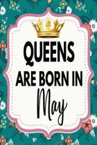 Queens Are Born In May: Amazing Happy Birthday Gift Notebook: Floral Lined Journal Diary For Women and Girls To Write In (Alternative Happy Bi