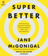 Superbetter: A Revolutionary Approach to Getting Stronger, Happier, Braver and More Resilient -Powered by the Science of Games