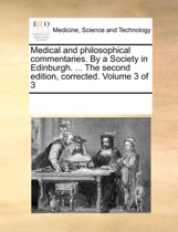 Medical and Philosophical Commentaries. by a Society in Edinburgh. ... the Second Edition, Corrected. Volume 3 of 3