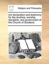 ACT Declaration and Testimony for the Doctrine, Worship, Discipline, and Government of the Church of Scotland