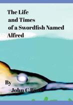 The Life and Times of a Swordfish Named Alfred.