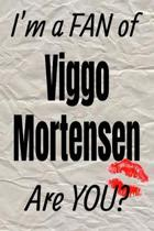I'm a Fan of Viggo Mortensen Are You? Creative Writing Lined Journal