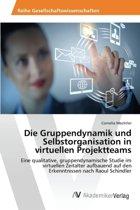 Die Gruppendynamik Und Selbstorganisation in Virtuellen Projektteams