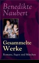 Gesammelte Werke: Romane, Sagen und Märchen (Vollständige Ausgaben)