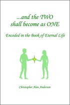And the TWO shall become as ONE - Encoded in the Book of Eternal Life