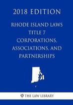 Rhode Island Laws - Title 7 - Corporations, Associations, and Partnerships (2018 Edition)