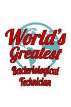 World's Greatest Bacteriological Technician: Best Bacteriological Technician Notebook, Journal Gift, Diary, Doodle Gift or Notebook - 6 x 9 Compact Si