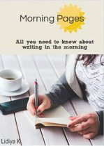 Morning Pages: All You Need To Know About Writing In The Morning