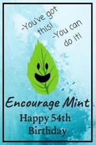 Encourage Mint Happy 54th Birthday: Cute Encouragement 54th Birthday Card Quote Pun Journal / Notebook / Diary / Greetings / Appreciation Gift / You'v