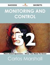 Monitoring and Control 52 Success Secrets - 52 Most Asked Questions On Monitoring and Control - What You Need To Know