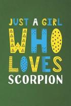 Just A Girl Who Loves Scorpion: Funny Scorpion Lovers Girl Women Gifts Dot Grid Journal Notebook 6x9 120 Pages