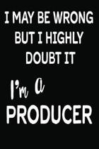 I May Be Wrong But I Highly Doubt It I'm a Producer
