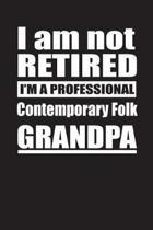 I Am Not Retired I'm A Professional Contemporary Folk Grandpa