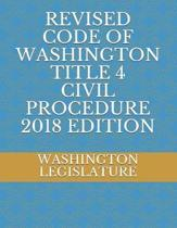 Revised Code of Washington Title 4 Civil Procedure 2018 Edition