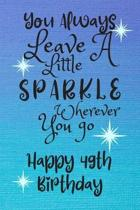 You Always Leave A Little Sparkle Wherever You Go Happy 49th Birthday: Cute 49th Birthday Card Quote Journal / Notebook / Diary / Sparkly Birthday Car