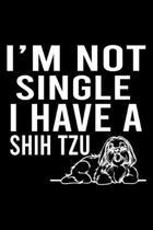 I'm Not Single I Have A Shih Tzu: Cute Shih Tzu Default Ruled Notebook, Great Accessories & Gift Idea for Shih Tzu Owner & Lover.Default Ruled Noteboo