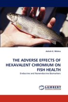 The Adverse Effects of Hexavalent Chromium on Fish Health