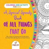Coloring and Activity for Kids. a Special Speedy Book of All Things That Go. 100+ Pages of Coloring and Activity Book for Older Kids with Big How to Draw Pictures