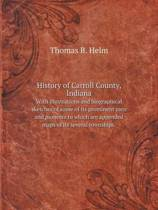History of Carroll County, Indiana with Illustrations and Biographical Sketches of Some of Its Prominent Men and Pioneers to Which Are Appended Maps of Its Several Townships.