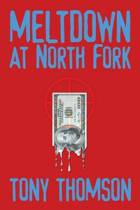 Meltdown at North Fork