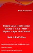 "Middle (Junior High) School ""Grades 6, 7 & 8 - Math - Algebra – Ages 11-14' eBook"