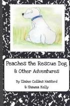 Peaches the Rescue Dog & Other Adventures
