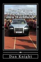 Two or More Wives for Black Men Worldwide