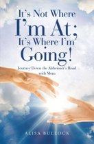 It's Not Where I'm At; It's Where I'm Going!