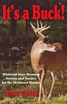 It's a Buck! White Tail Deer Hunting Stories and Tactics for the Weekend Hunter