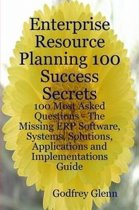 Enterprise Resource Planning 100 Success Secrets - 100 Most Asked Questions: The Missing ERP Software, Systems, Solutions, Applications and Implementations Guide