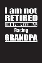 I Am Not Retired I'm A Professional Racing Grandpa