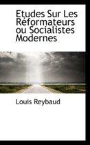Etudes Sur Les R Formateurs Ou Socialistes Modernes