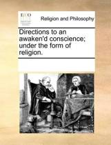 Directions to an Awaken'd Conscience; Under the Form of Religion.