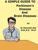 A Simple Guide to Parkinson's Disease and Related Brain Conditions