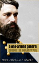 A One-Armed General During the Indian Wars (Abridged, Annotated)