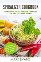 Spiralizer Cookbook : 60 Best Delicious & Healthy Spiralizer Recipes You Have to Try!