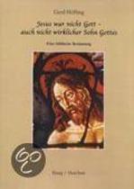 Jesus war nicht Gott - auch nicht wirklicher Sohn Gottes
