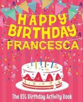 Happy Birthday Francesca - The Big Birthday Activity Book