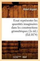 Essai Repr senter Les Quantit s Imaginaires Dans Les Constructions G om triques (2e d.) ( d.1874)
