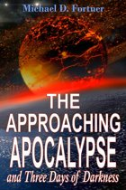 The Approaching Apocalypse and Three Days of Darkness