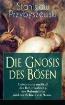 Die Gnosis des Bösen - Entstehung und Kult des Hexensabbats, des Satanismus und der Schwarzen Messe (Vollständige Ausgabe)