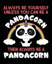 Always Be Yourself Unless You Can Be A Pandacorn Then Always Be A Pandacorn